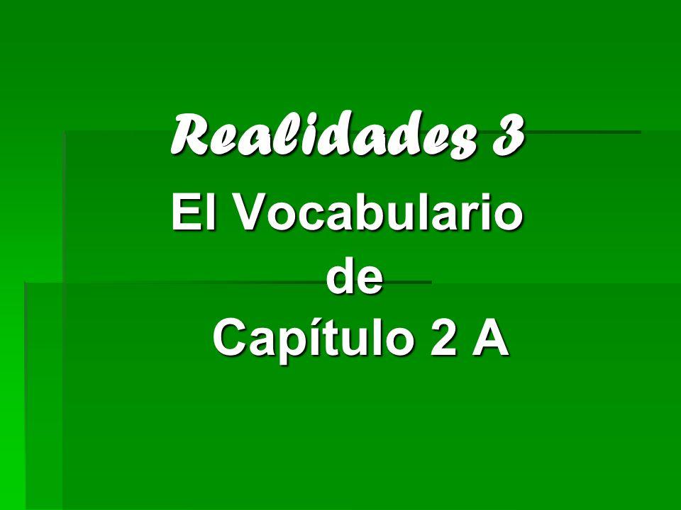 Realidades 3 El Vocabulario de Capítulo 2 A Realidades 3 El Vocabulario de Capítulo 2 A