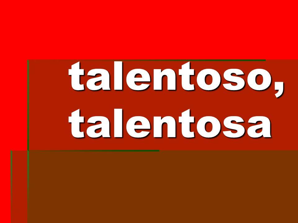 talentoso, talentosa talentoso, talentosa