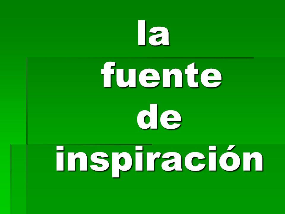 la fuente de inspiración la fuente de inspiración