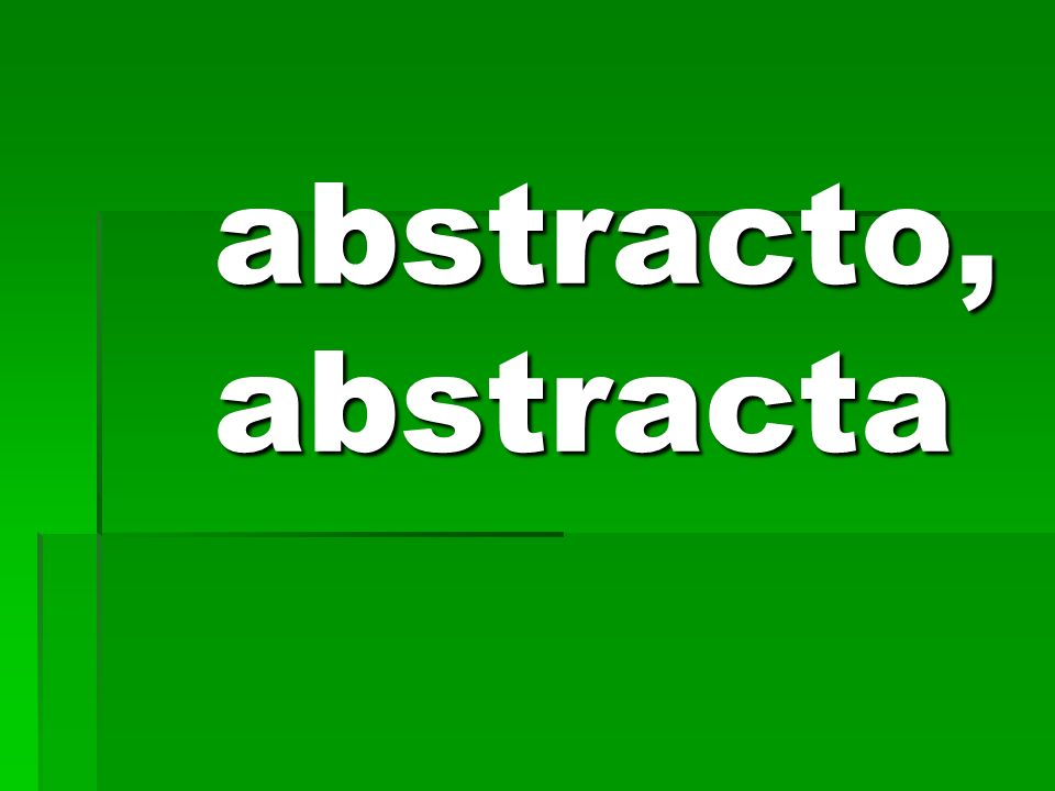 abstracto, abstracta abstracto, abstracta