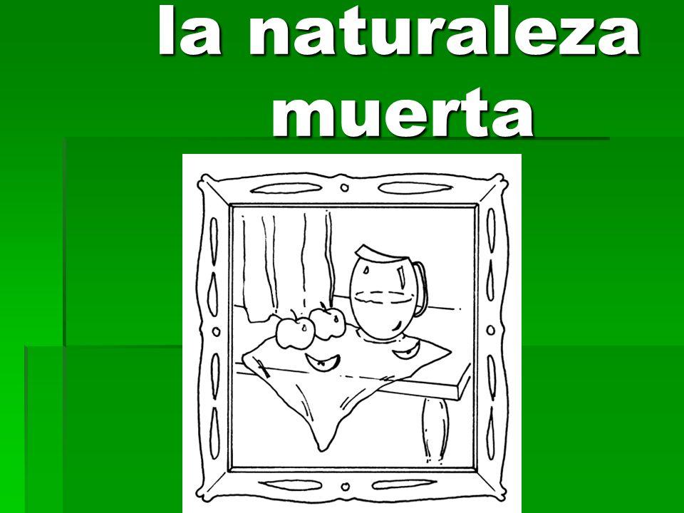 la naturaleza muerta la naturaleza muerta