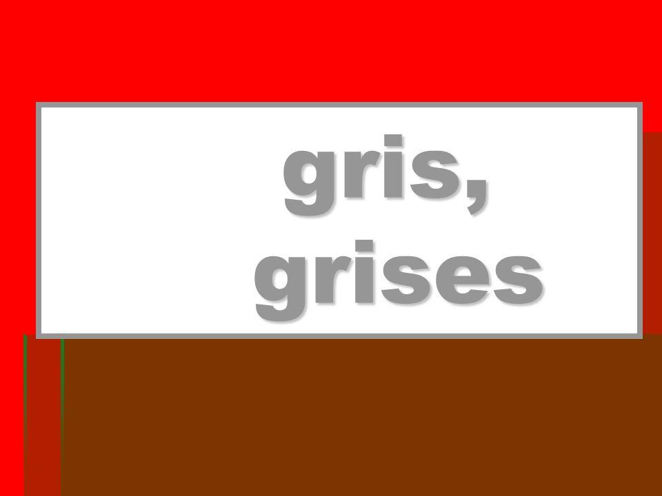 gris, grises gris, grises