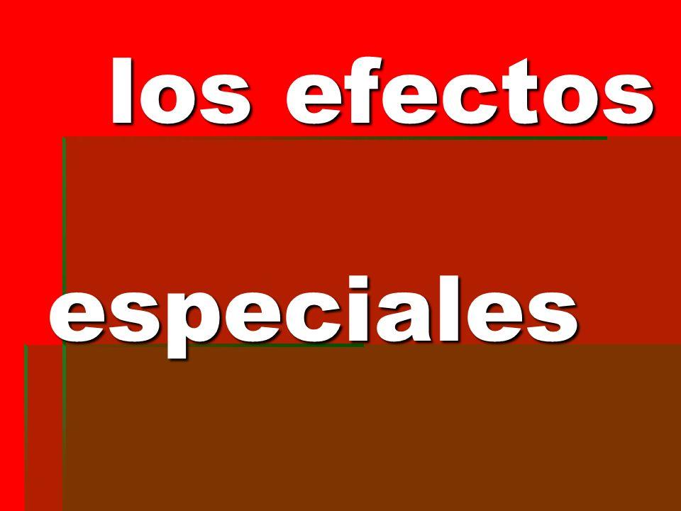los efectos especiales los efectos especiales