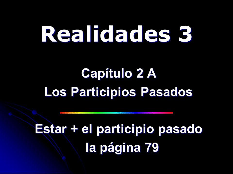 Realidades 3 Capítulo 2 A Los Participios Pasados Estar + el participio pasado la página 79 la página 79