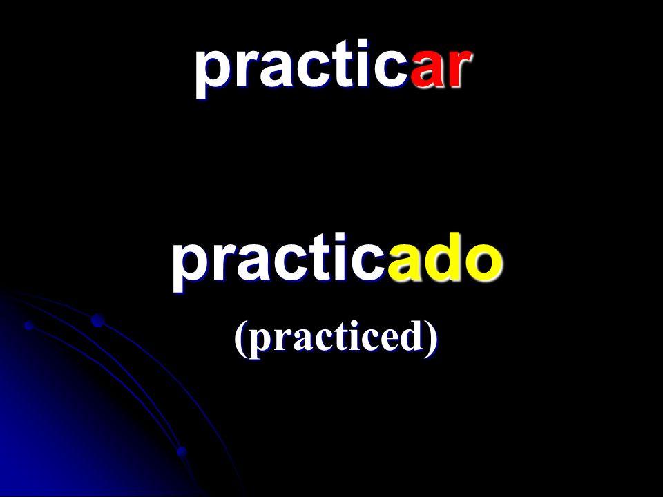 practicar practicado practicado (practiced)