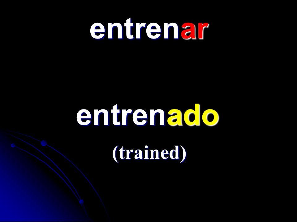 entrenar entrenado entrenado (trained)
