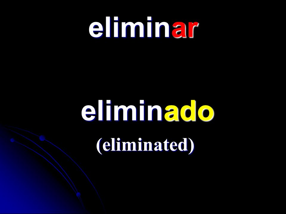 eliminar eliminado eliminado (eliminated)