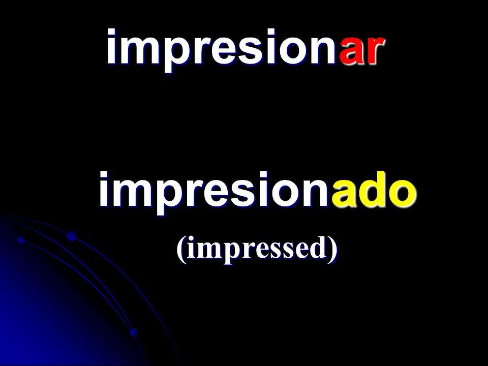 impresionar impresionado impresionado (impressed)