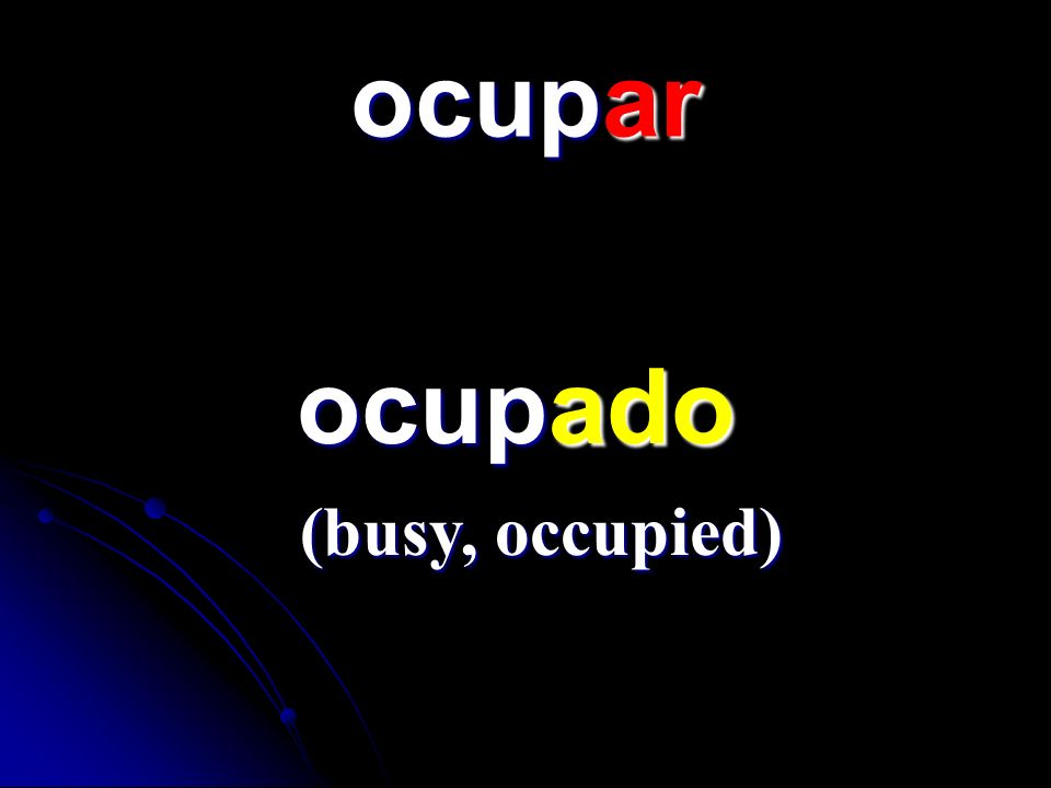 ocupar ocupado ocupado (busy, occupied)