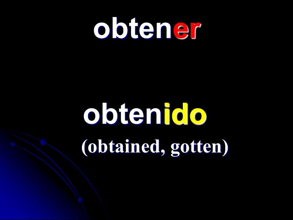 obtener obtenido obtenido (obtained, gotten)