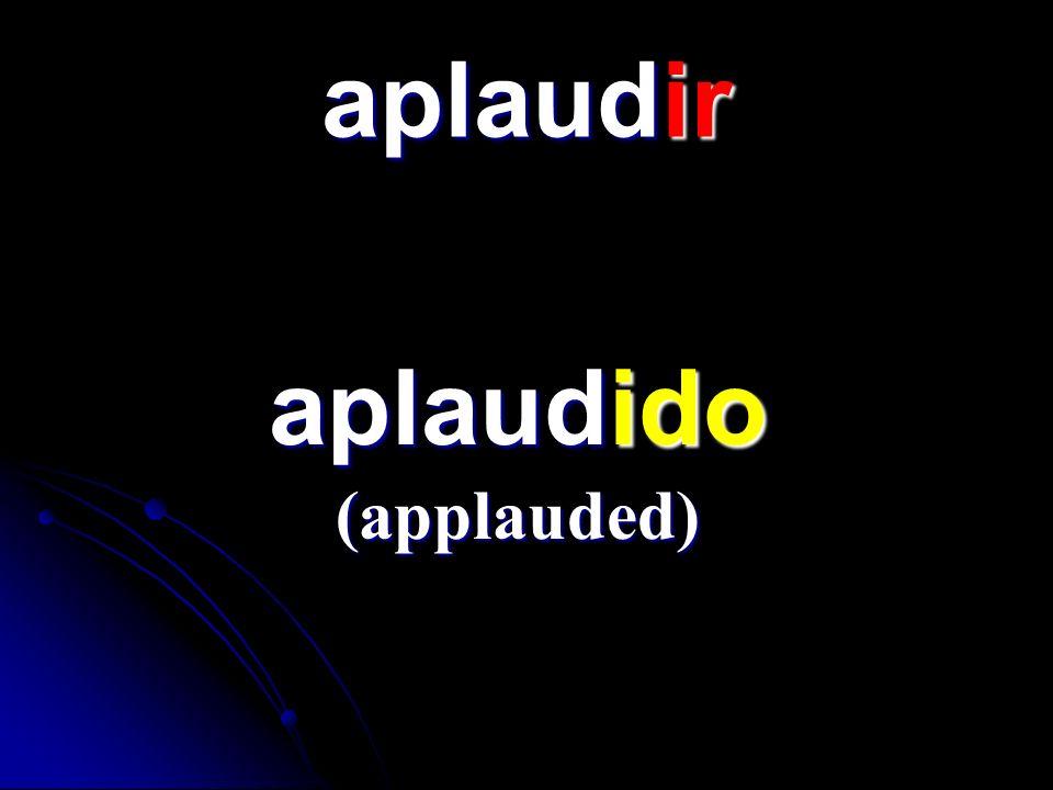 aplaudir aplaudido aplaudido (applauded)