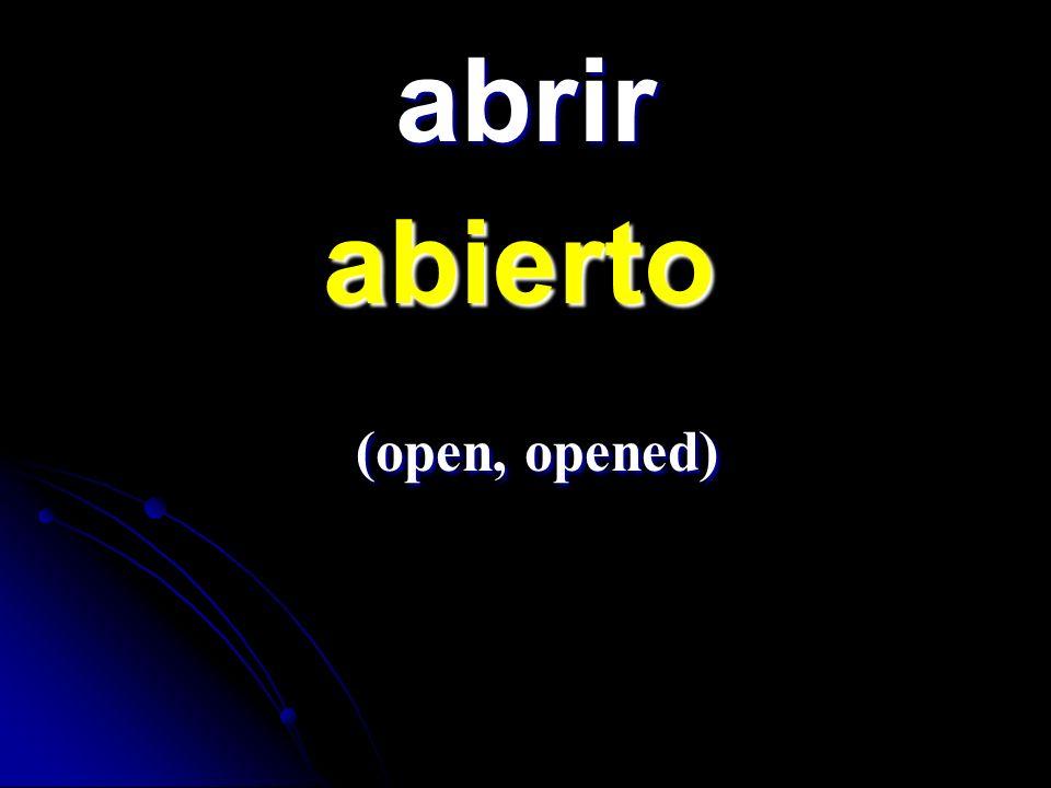 abrir abierto abierto (open, opened) (open, opened)