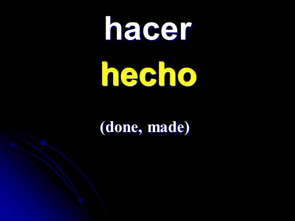 hacer hecho hecho (done, made) (done, made)