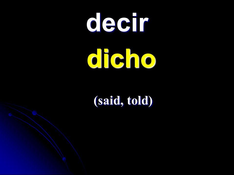 decir dicho dicho (said, told) (said, told)
