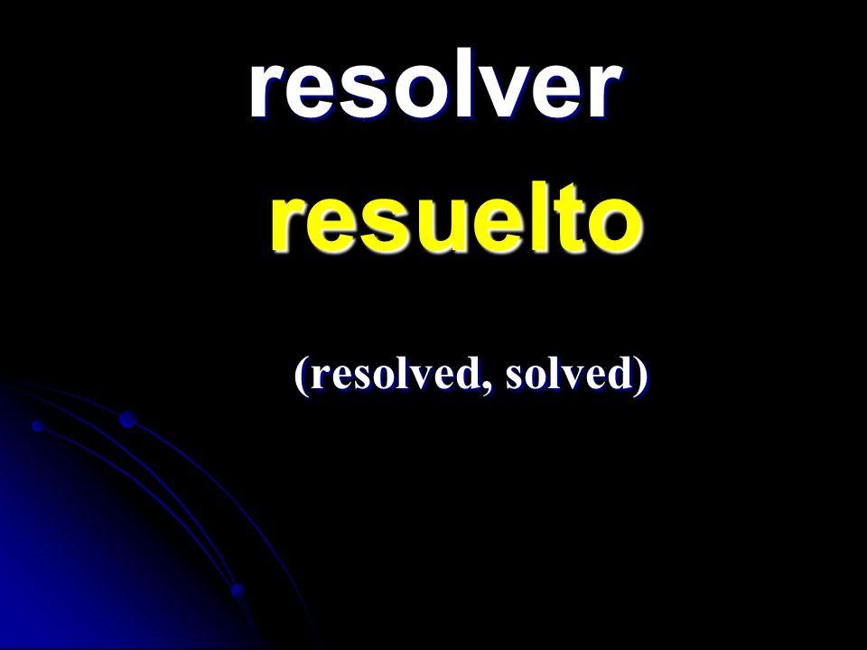 resolver resuelto resuelto (resolved, solved) (resolved, solved)
