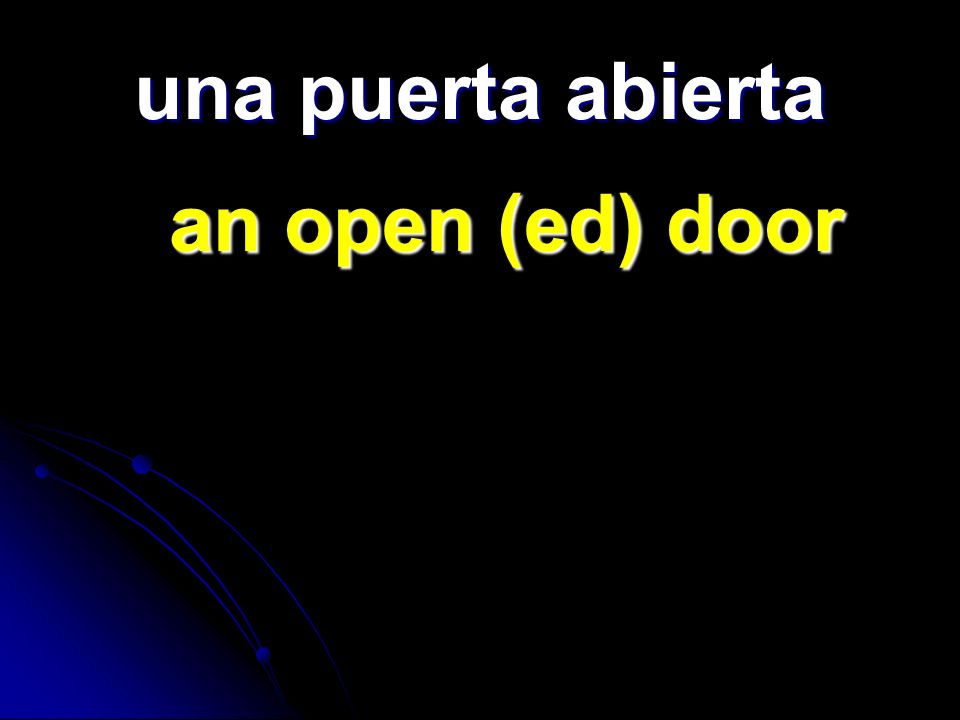 una puerta abierta an open (ed) door an open (ed) door