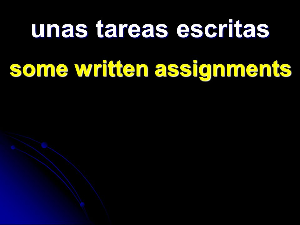 unas tareas escritas some written assignments some written assignments