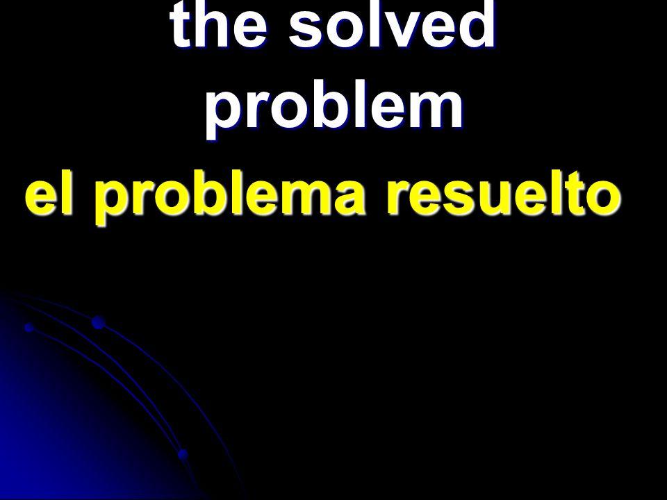 the solved problem el problema resuelto el problema resuelto