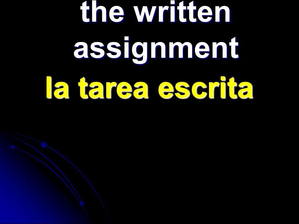 the written assignment la tarea escrita la tarea escrita