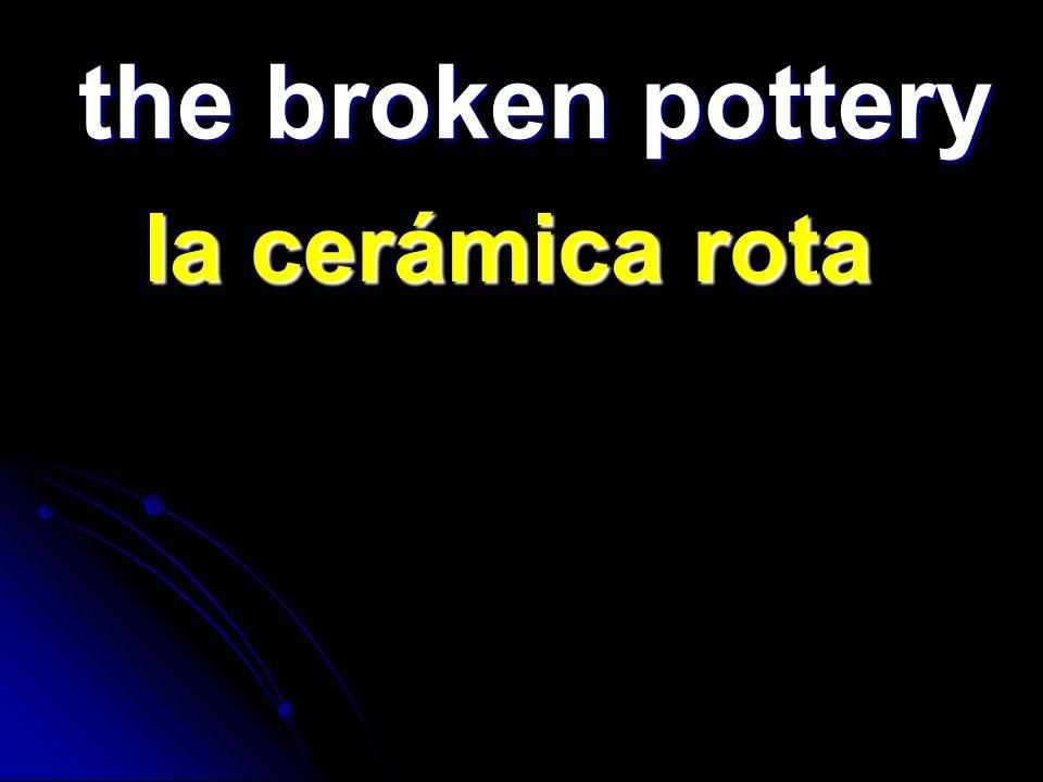the broken pottery la cerámica rota la cerámica rota