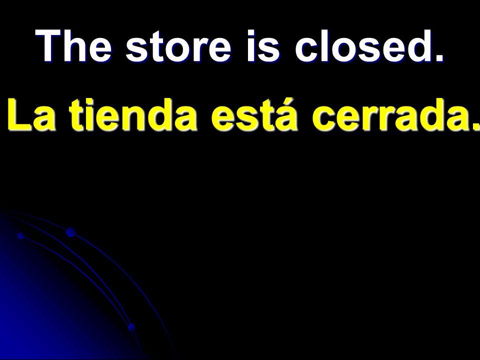 La tienda está cerrada. The store is closed.