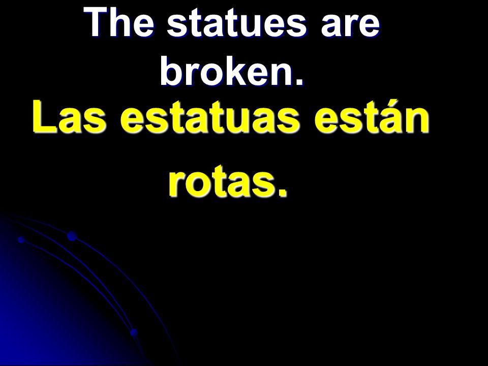 Las estatuas están Las estatuas están rotas. rotas. The statues are broken.