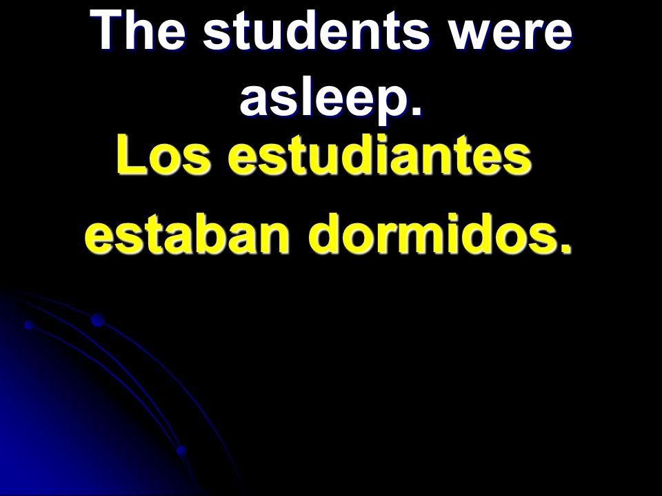 The students were asleep. Los estudiantes Los estudiantes estaban dormidos. estaban dormidos.