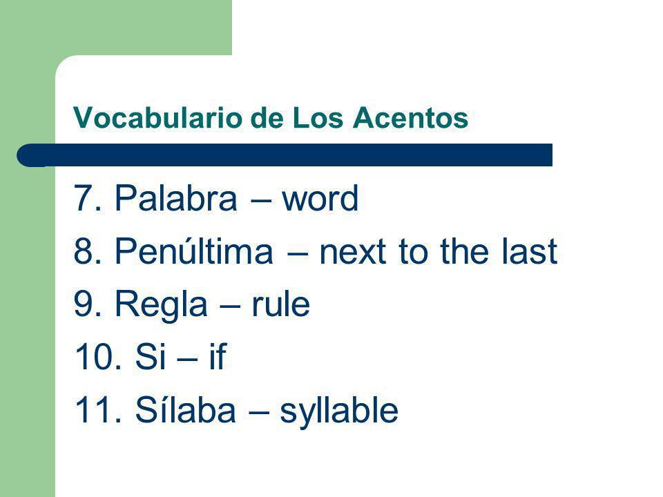Vocabulario de Los Acentos 7.Palabra – word 8. Penúltima – next to the last 9.