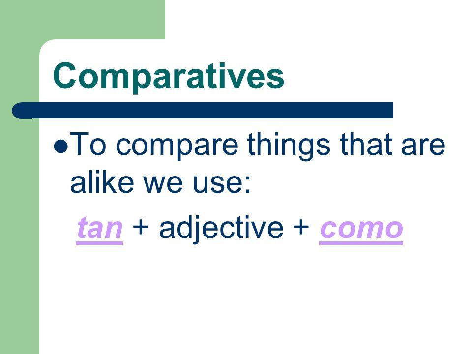 Comparatives más / menos + adjective + qué Jorge es menos serio que María.