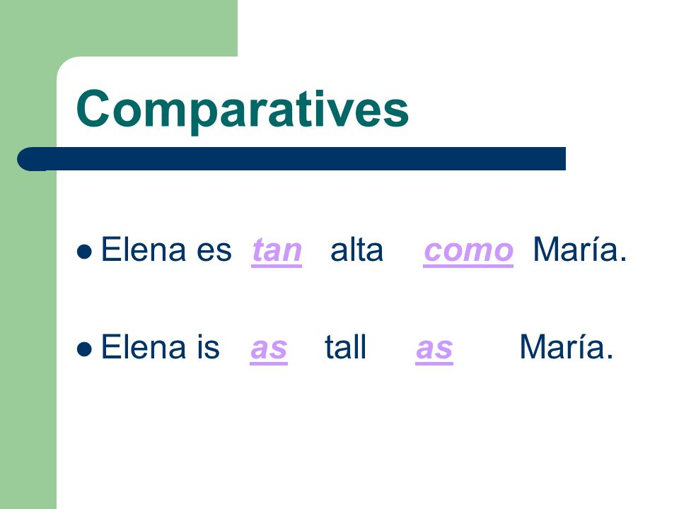Comparatives To compare things that are alike we use: tan + adjective + como