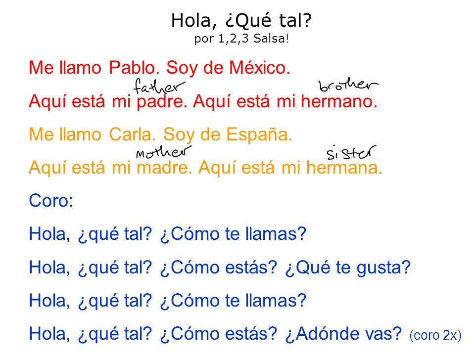 Hola, ¿Qué tal? por 1,2,3 Salsa! Me llamo Pablo. Soy de México. Aquí está mi padre. Aquí está mi hermano. Me llamo Carla. Soy de España. Aquí está mi