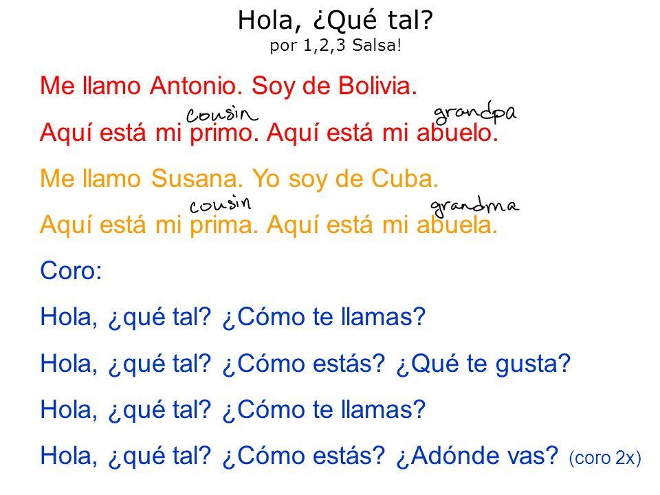 Hola, ¿Qué tal? por 1,2,3 Salsa! Me llamo Antonio. Soy de Bolivia. Aquí está mi primo. Aquí está mi abuelo. Me llamo Susana. Yo soy de Cuba. Aquí está