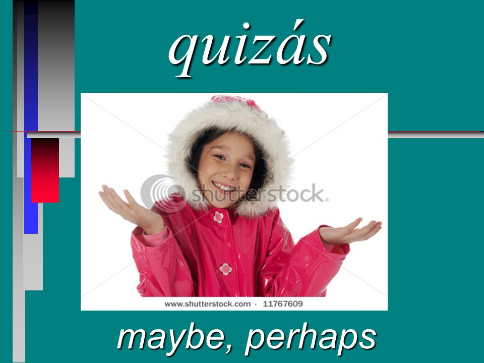 quizás maybe, perhaps