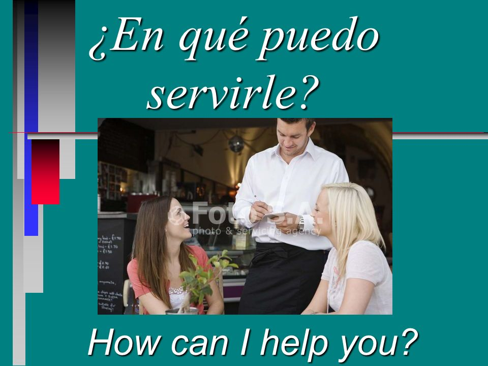 ¿En qué puedo servirle How can I help you