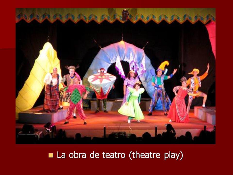 La obra de teatro (theatre play) La obra de teatro (theatre play)