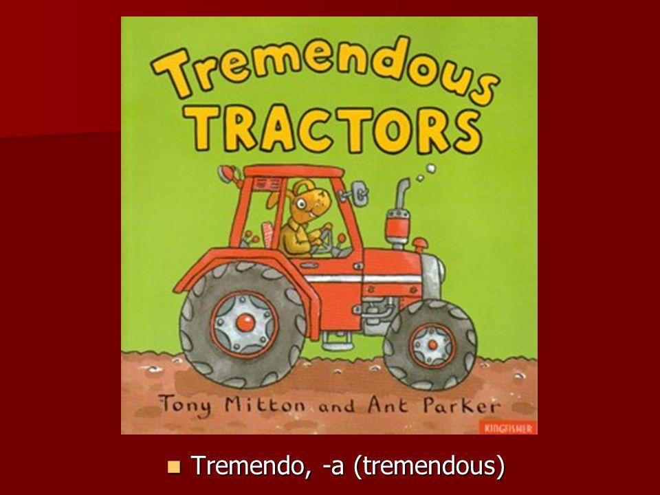 Tremendo, -a (tremendous) Tremendo, -a (tremendous)