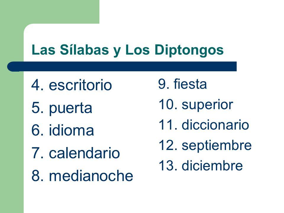 Las Sílabas y Los Diptongos ¿Cuantas sílabas en las siguientes palabras? (Oraciones completas) 1. reina 2. radio 3. mapa