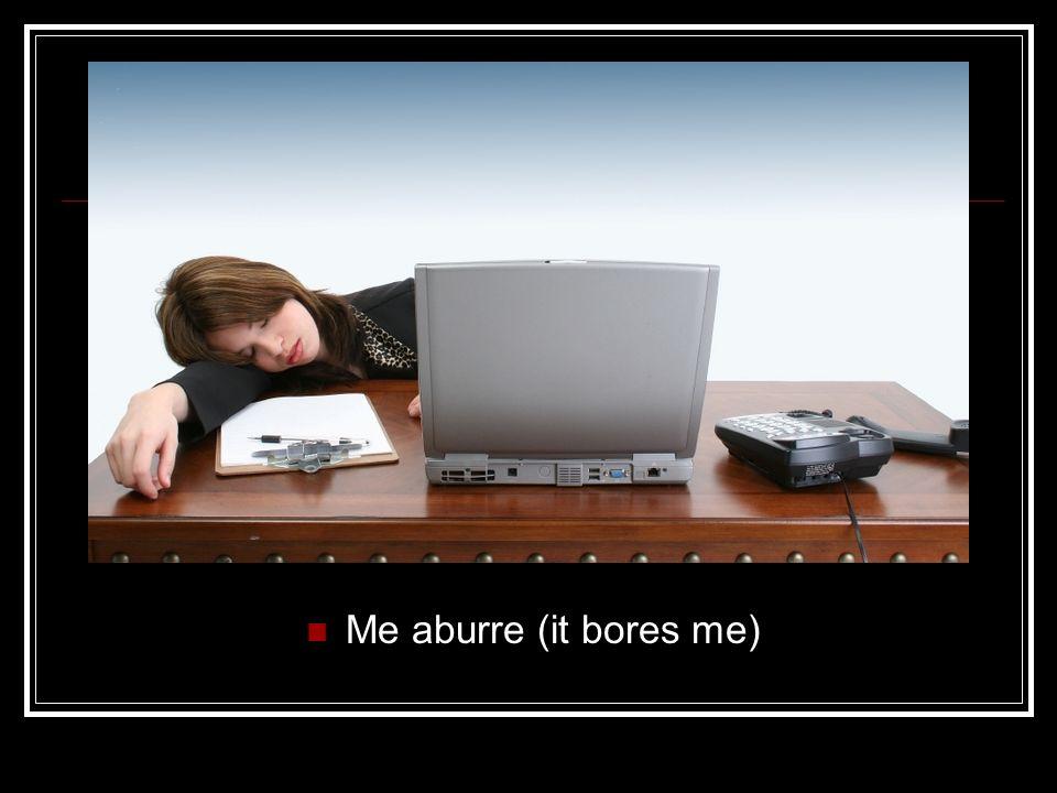 Me aburre (it bores me)