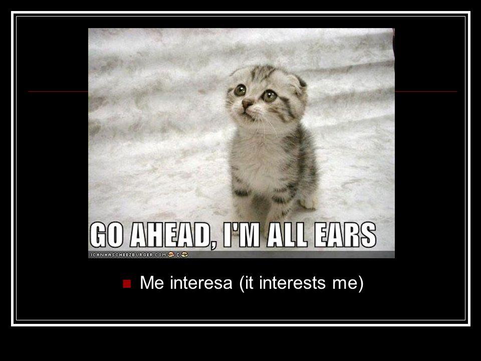 Me interesa (it interests me)