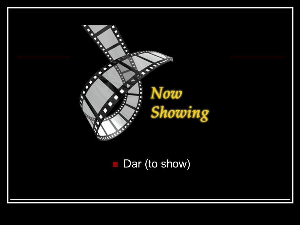 Dar (to show)