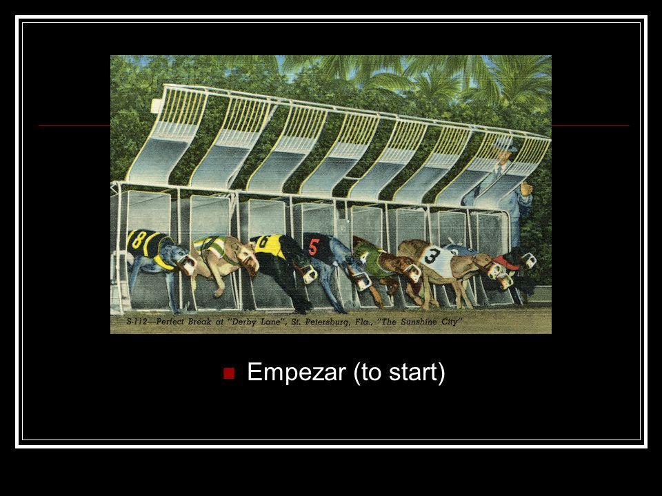 Empezar (to start)