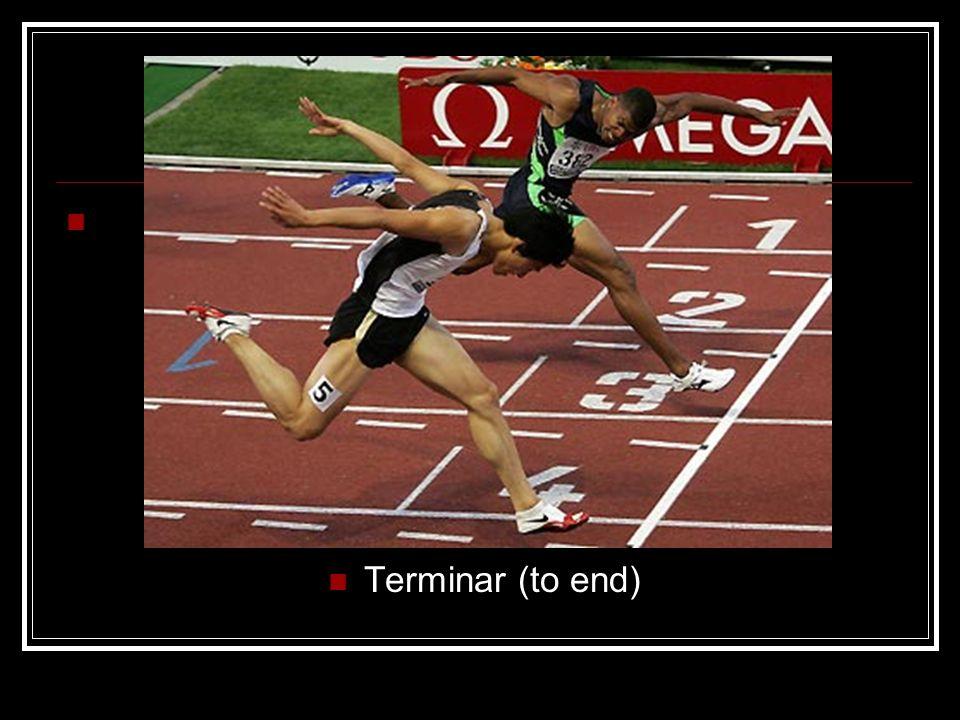 Terminar (to end)