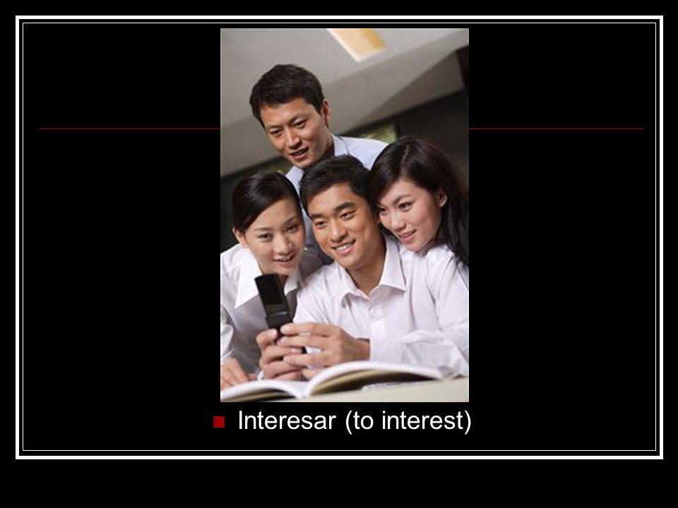 Interesar (to interest)