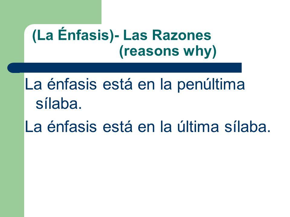 (La Énfasis)- Las Razones (reasons why) La énfasis está en la __. Porque termina en __ o una vocal. Porque termina en __ o una consonante. Porque no t