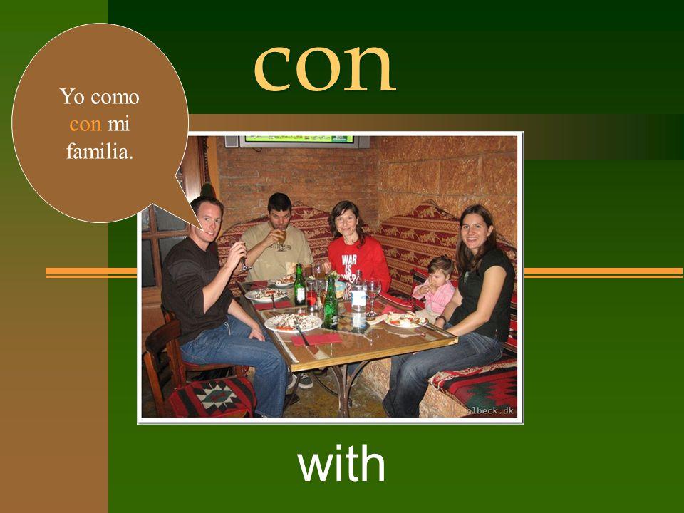 con with Yo como con mi familia.