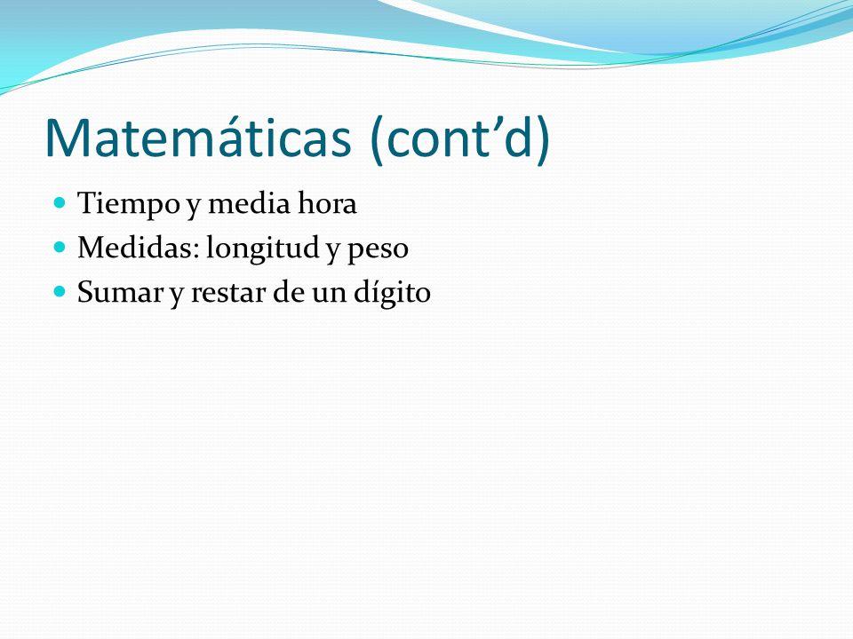 Matemáticas (contd) Tiempo y media hora Medidas: longitud y peso Sumar y restar de un dígito