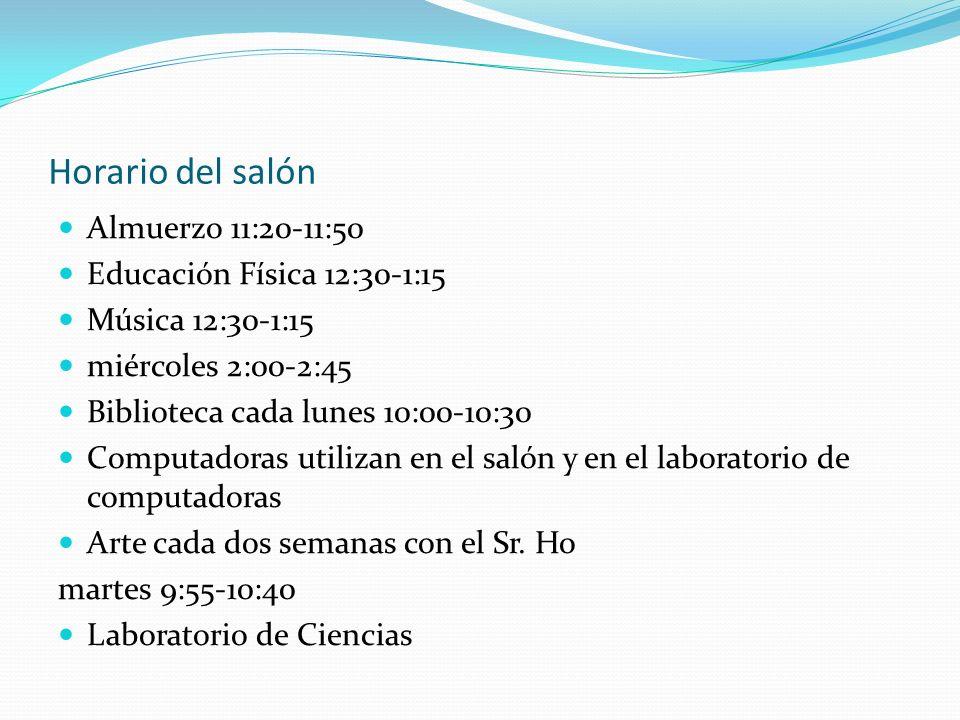 Horario del salón Almuerzo 11:20-11:50 Educación Física 12:30-1:15 Música 12:30-1:15 miércoles 2:00-2:45 Biblioteca cada lunes 10:00-10:30 Computadora