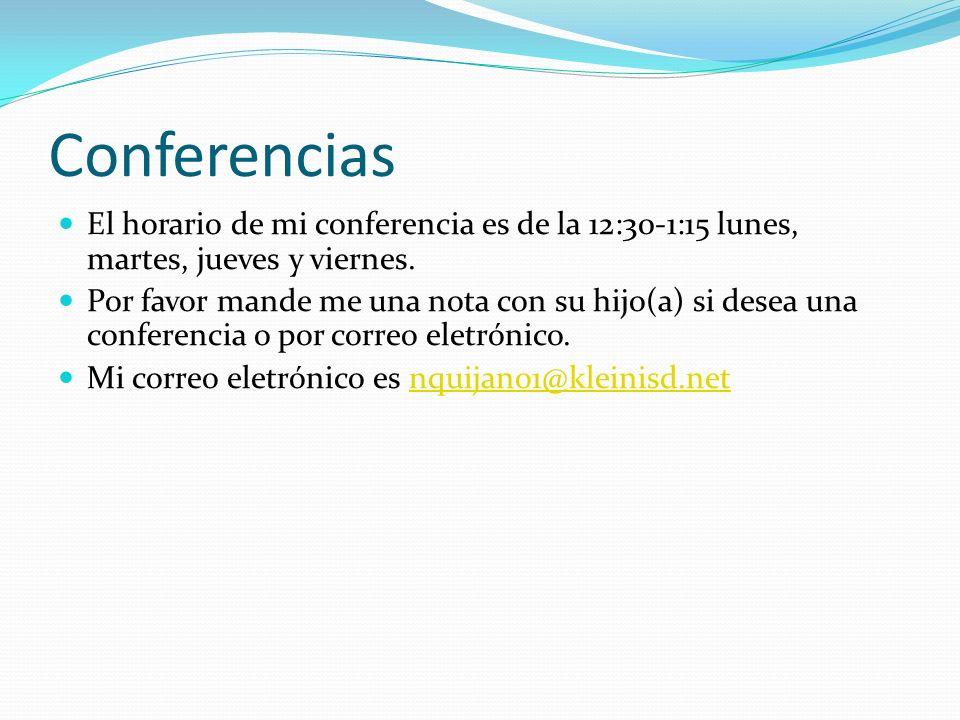 Conferencias El horario de mi conferencia es de la 12:30-1:15 lunes, martes, jueves y viernes. Por favor mande me una nota con su hijo(a) si desea una
