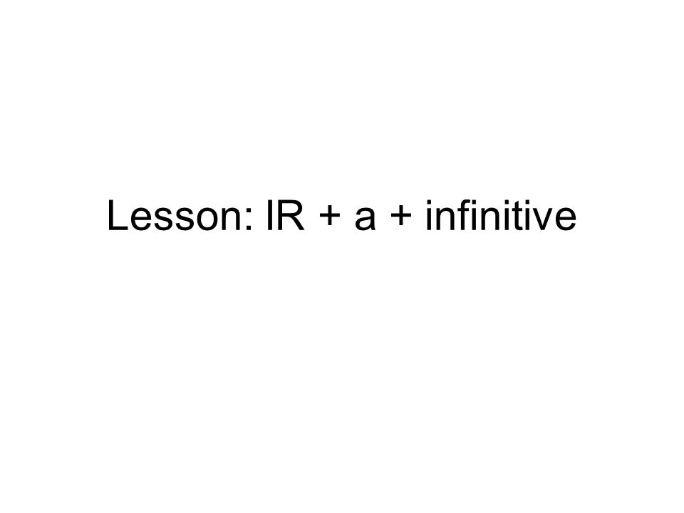 Lesson: IR + a + infinitive