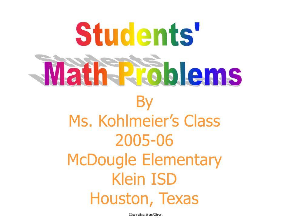 By Ms. Kohlmeiers Class 2005-06 McDougle Elementary Klein ISD Houston, Texas Illustrations from Clipart